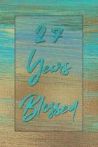 27 Years Blessed: Lined Journal / Notebook - 27th Birthday Gift for Her - Fun And Practical Alternative to a Card - 27 yr Old Gifts for