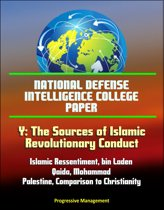 National Defense Intelligence College Paper: Y: The Sources of Islamic Revolutionary Conduct - Islamic Ressentiment, bin Laden, al-Qaida, Mohammad, Palestine, Comparison to Christianity
