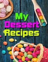 My Dessert Recipes. Create Your Own Collected Recipes. Blank Recipe Book to Write in, Document all Your Special Recipes and Notes for Your Favorite. C