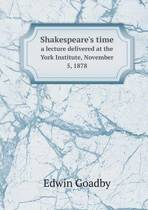 Shakespeare's Time a Lecture Delivered at the York Institute, November 5, 1878