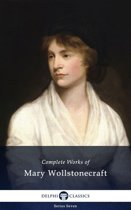 Delphi Complete Works of Mary Wollstonecraft (Illustrated)