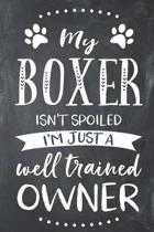 My Boxer Isn't Spoiled I'm Just a Well Trained Owner
