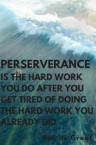 Perserverance Is the Hard Work You Do Ater You Get Tiredof Doingthe Hard Work You Already Did: Motivational Notebook, Journal Diary (110 Pages, Hexago