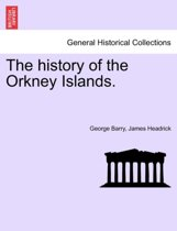 The History of the Orkney Islands. the Second Edition