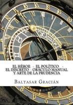 El Heroe - El Politico - El Discreto - Oraculo Manual Y Arte de la Prudencia