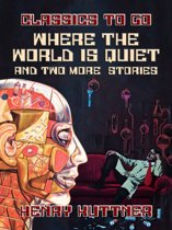 Where The World Is Quiet And Two More Stories