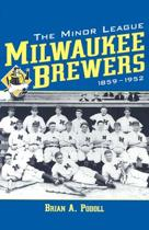 The Minor League Milwaukee Brewers, 1859-1952