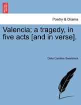 Valencia; A Tragedy, in Five Acts [And in Verse].