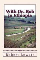With Dr. Bob in Ethiopia