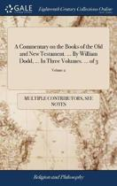 A Commentary on the Books of the Old and New Testament. ... by William Dodd, ... in Three Volumes. ... of 3; Volume 2