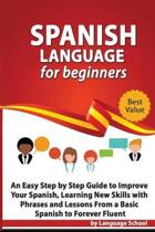 Spanish Language for Beginners: An Easy Step by Step Guide to Improve Your Spanish, Learning New Skills with Phrases and Lessons From a Basic Spanish