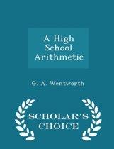A High School Arithmetic - Scholar's Choice Edition