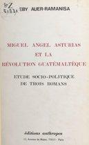 Miguel Angel Asturias et la révolution guatémaltèque : étude socio-politique de trois romans