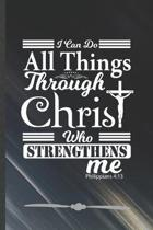 I Can Do All Things Through Christ Who Strengthens Me Philippians 4: 13: Funny Jesus Love Lined Notebook Journal For Blessed Christian, Unique Special