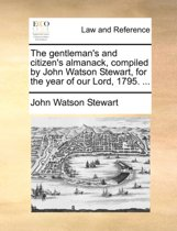 The Gentleman's and Citizen's Almanack, Compiled by John Watson Stewart, for the Year of Our Lord, 1795.