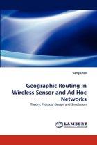 Geographic Routing in Wireless Sensor and Ad Hoc Networks