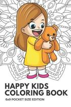 Happy Kids Coloring Book 6x9 Pocket Size Edition: Color Book with Black White Art Work Against Mandala Designs to Inspire Mindfulness and Creativity.