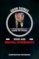 Good Things Come to Those Who Are Dental Hygienists