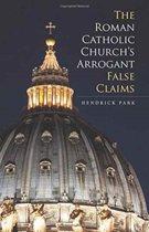 The Roman Catholic Church's Arrogant False Claims