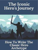 The Iconic Hero's Journey: How To Write The Classic Hero Archetype