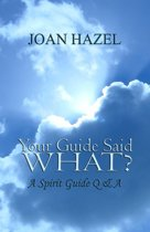 Your Guide Said What? A Spirit Guide Q & A