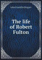 The Life of Robert Fulton