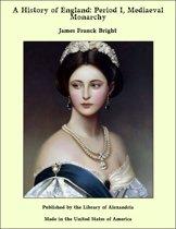 A History of England: Period I, Mediaeval Monarchy