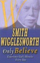 Smith Wigglesworth Only Believe