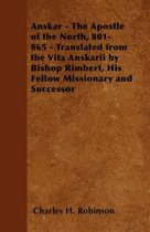Anskar - The Apostle of the North, 801-865 - Translated from the Vita Anskarii by Bishop Rimbert, His Fellow Missionary and Successor