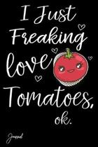 I Just Freaking Love Tomatoes Ok Journal: 120 Blank Lined Pages - 6'' x 9'' Notebook With Funny Tomato On The Cover