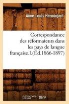 Correspondance Des R formateurs Dans Les Pays de Langue Fran aise.I.( d.1866-1897)