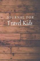 Journal For Travel Kids: Travel Kids Journal / Notebook / Diary for Birthday Gift or Christmas with Wood Theme