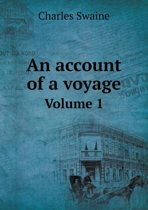An Account of a Voyage Volume 1