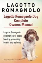 Lagotto Romagnolo . Lagotto Romagnolo Dog Complete Owners Manual. Lagotto Romagnolo Book for Care, Costs, Feeding, Grooming, Health and Training.