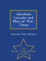 Abraham Lincoln and Men of War-Times - War College Series