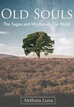 Old Souls: The Sages and Mystics of Our World