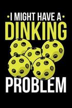 I Might Have Dinking Problem