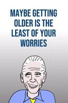 Maybe Getting Older Is The Least Of Your Worries