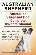 Australian Shepherd. Australian Shepherd Dog Complete Owners Manual. Australian Shepherd Care, Costs, Feeding, Grooming, Health and Training All Included.