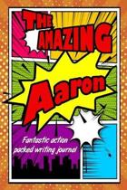 The Amazing Aaron Fantastic Action Packed Writing Journal