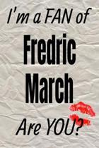 I'm a Fan of Fredric March Are You? Creative Writing Lined Journal