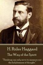 H. Rider Haggard - The Way of the Spirit