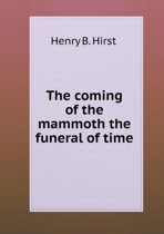 The Coming of the Mammoth the Funeral of Time
