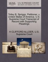 Tolley B. Spriggs, Petitioner, V. United States of America. U.S. Supreme Court Transcript of Record with Supporting Pleadings