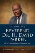 The Life and Time of Reverend Dr. H. David Parker God's Visionary Ambassador