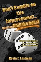 Don't Gamble on Life Improvement... Until You Shift the Odds!