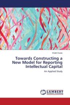Towards Constructing a New Model for Reporting Intellectual Capital