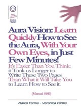 Aura Vision: Learn Quickly How to See the Aura, With Your Own Eyes, in Just Few Minutes! (Manual #010)