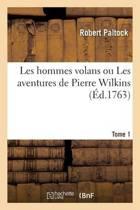 Les Hommes Volans Ou Les Aventures de Pierre Wilkins. Tome 1
