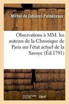 Observations � MM. Les Auteurs de la Chronique de Paris Sur l'�tat Actuel de la Savoye